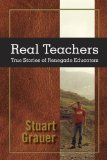 Real Teachers True Stories of Renegade Educators  2013 9781590799703 Front Cover