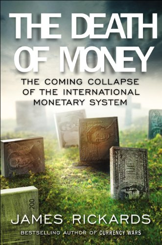 Death of Money The Coming Collapse of the International Monetary System  2014 9781591846703 Front Cover