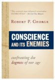Conscience and Its Enemies Confronting the Dogmas of Liberal Secularism  2013 edition cover