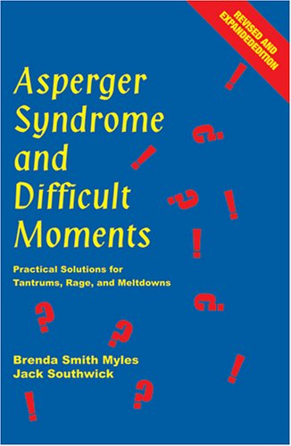 Asperger Syndrome and Difficult Moments Practical Solutions for Tantrums, Rage, and Meltdowns 2nd 2005 (Revised) 9781931282703 Front Cover