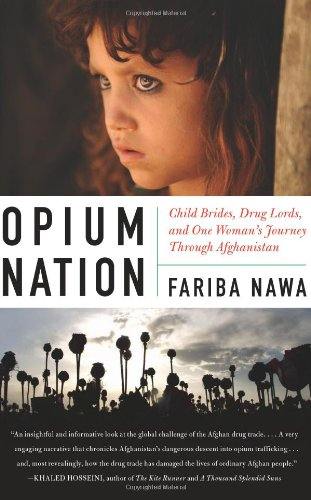 Opium Nation Child Brides, Drug Lords, and One Woman's Journey Through Afghanistan  2011 edition cover