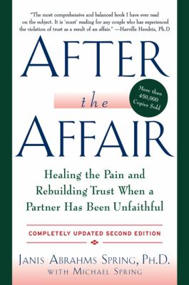 After the Affair Healing the Pain and Rebuilding Trust When a Partner Has Been Unfaithful 2nd 2012 (Revised) 9780062122704 Front Cover