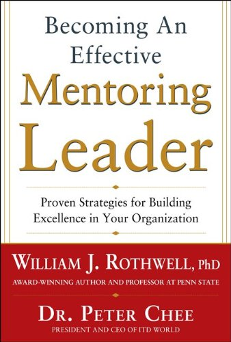 Becoming an Effective Mentoring Leader Proven Strategies for Building Excellence in Your Organization  2013 edition cover
