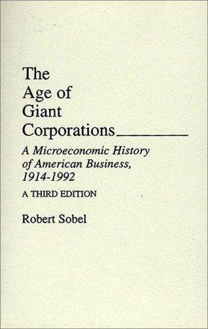 Age of Giant Corporations A Microeconomic History of American Business, 1914-1992 3rd (Revised) 9780275944704 Front Cover