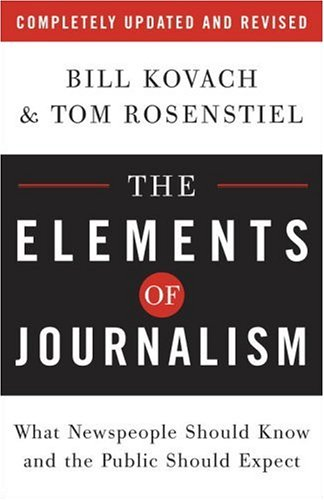 Elements of Journalism What Newspeople Should Know and the Public Should Expect  2007 (Revised) edition cover