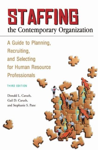 Staffing the Contemporary Organization A Guide to Planning, Recruiting, and Selecting for Human Resource Professionals Third Edition 3rd 2008 edition cover