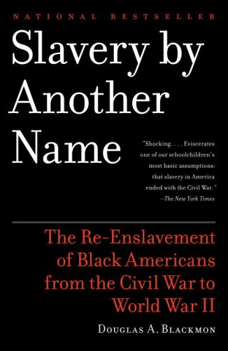 Slavery by Another Name The Re-Enslavement of Black Americans from the Civil War to World War II  2009 9780385722704 Front Cover