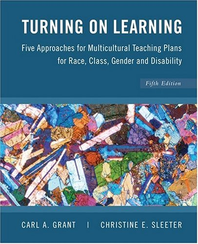Turning on Learning Five Approaches for Multicultural Teaching Plans for Race,, Class, Gender and Disability 5th 2010 9780470383704 Front Cover