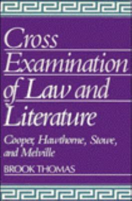 Cross-Examinations of Law and Literature Cooper, Hawthorne, Stowe, and Melville  1988 9780521409704 Front Cover