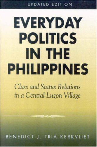 Everyday Politics in the Philippines Class and Status Relations in a Central Luzon Village 2nd 2002 9780742518704 Front Cover