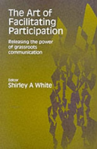 Art of Facilitating Participation Releasing the Power of Grassroots Communication  2000 9780761993704 Front Cover