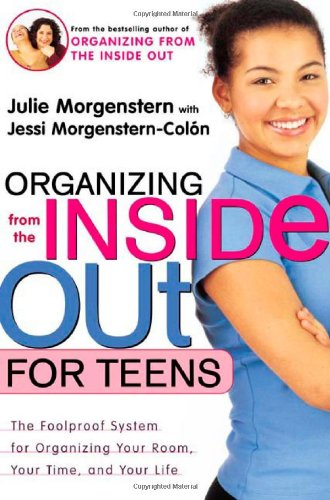 Organizing from the Inside Out for Teens The Foolproof System for Organizing Your Room, Your Time, and Your Life  2002 (Revised) 9780805064704 Front Cover