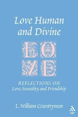 Love Human and Divine Reflections on Love, Sexuality, and Friendship  2005 edition cover