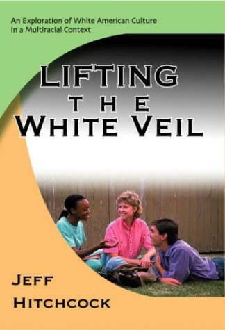Lifting the White Veil : An Exploration of White American Culture in a Multiracial Context  2002 edition cover