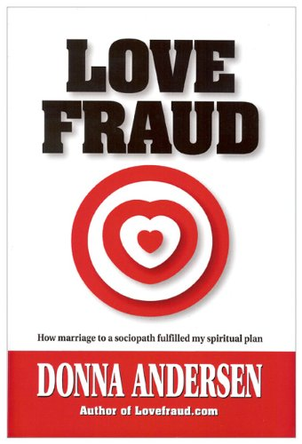 Love Fraud How Marriage to a Sociopath Fulfilled My Spiritual Plan N/A 9780982705704 Front Cover