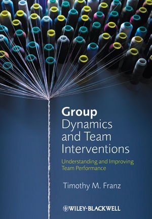 Group Dynamics and Team Interventions Understanding and Improving Team Performance  2012 edition cover