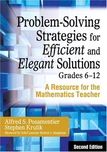 Problem-Solving Strategies for Efficient and Elegant Solutions, Grades 6-12 A Resource for the Mathematics Teacher 2nd 2008 9781412959704 Front Cover