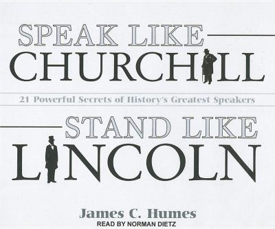 Speak Like Churchill, Stand Like Lincoln: 21 Powerful Secrets of History's Greatest Speakers  2011 edition cover