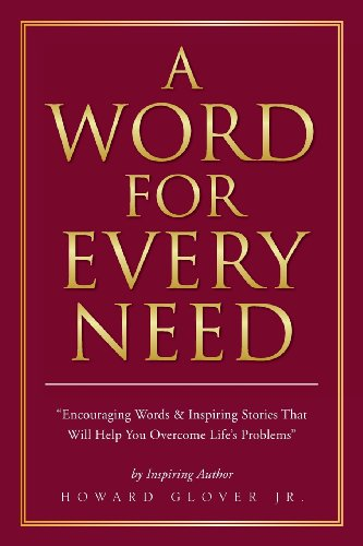 A Word for Every Need: Encouraging Words & Inspiring Stories That Will Help You Overcome Life's Problems  2013 9781483645704 Front Cover