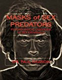 MASKS of SEX PREDATORS PSYCHOLOGICAL DIAGNOSIS of SEX CRIMINALS N/A 9781493657704 Front Cover
