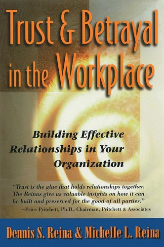 Trust and Betrayal in the Workplace Building Effective Relationships in Your Organization 2nd 1999 edition cover