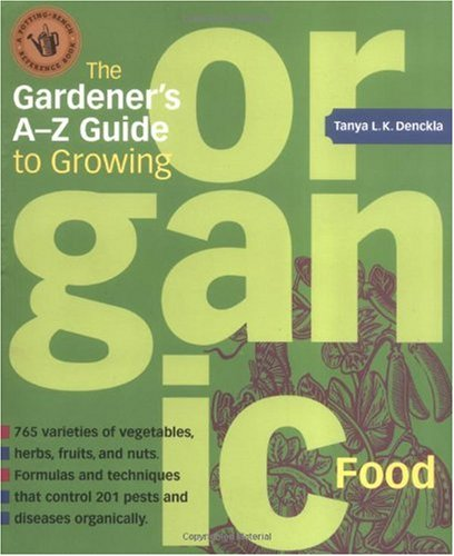Gardener's A-Z Guide to Growing Organic Food 765 Varities of Vegetables, Herbs, Fruits, and Nuts 2nd 2003 edition cover