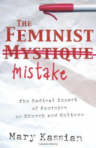 Feminist Mistake The Radical Impact of Feminism on Church and Culture  2005 edition cover