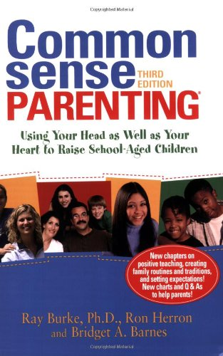 Common Sense Parenting Using Your Head As Well As Your Heart to Raise School-Aged Children 3rd 2006 9781889322704 Front Cover