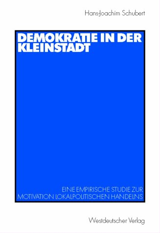 Demokratie in Der Kleinstadt: Eine Empirische Studie Zur Motivation Lokalpolitischen Handelns  2002 edition cover