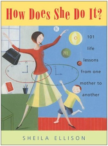 How Does She Do It? 101 Life Lessons from One Mother to Another  2004 9780060583705 Front Cover