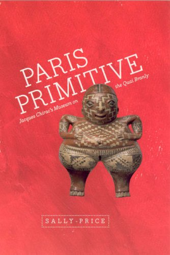 Paris Primitive Jacques Chirac's Museum on the Quai Branly  2007 edition cover