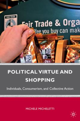 Political Virtue and Shopping Individuals, Consumerism, and Collective Action  2003 (Revised) edition cover