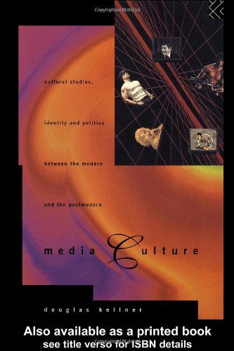 Media Culture Cultural Studies, Identity and Politics Between the Modern and the Post-Modern  1995 edition cover