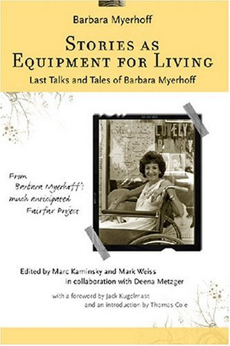 Stories as Equipment for Living Last Talks and Tales of Barbara Myerhoff  2007 9780472069705 Front Cover