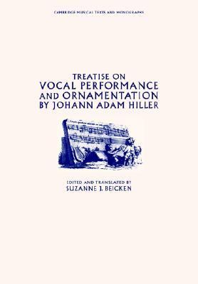 Treatise on Vocal Performance and Ornamentation by Johann Adam Hiller  N/A 9780521358705 Front Cover