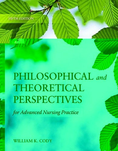 Philosophical and Theoretical Perspectives for Advanced Nursing Practice  5th 2013 (Revised) edition cover