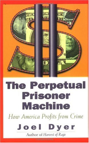 Perpetual Prisoner Machine How America Profits from Crime N/A edition cover