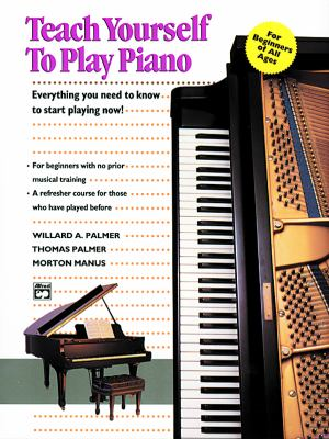 Teach Yourself to Play Piano Everything You Need to Know to Start Playing Now!  1991 9780882846705 Front Cover