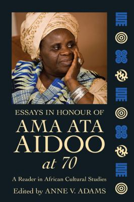 Essays in Honour of Ama Ata Aidoo At 70 A Reader in African Cultural Studies  2012 9780956930705 Front Cover