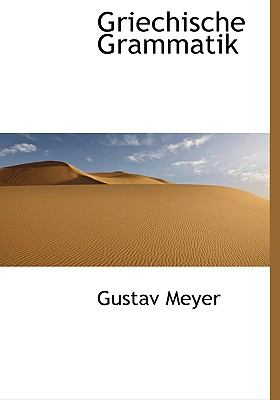 Griechische Grammatik (German Edition)  N/A 9781113745705 Front Cover