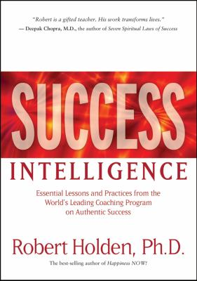Success Intelligence Essential Lessons and Practices from the World's Leading Coaching Program on Authentic Success  2008 9781401921705 Front Cover