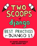 Two Scoops of Django: Best Practices for Django 1. 5  N/A 9781481879705 Front Cover
