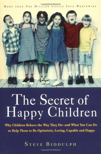 Secret of Happy Children Why Children Behave the Way They Do - And What You Can Do to Help Them to Be Optimistic, Loving, Capable, and Happy  2002 edition cover