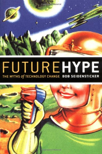 Future Hype The Myths of Technology Change  2006 9781576753705 Front Cover