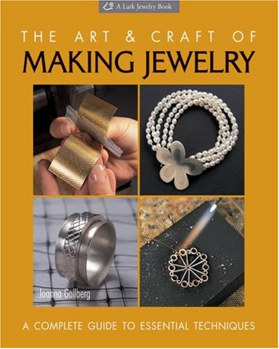 Art and Craft of Making Jewelry A Complete Guide to Essential Techniques  2006 edition cover