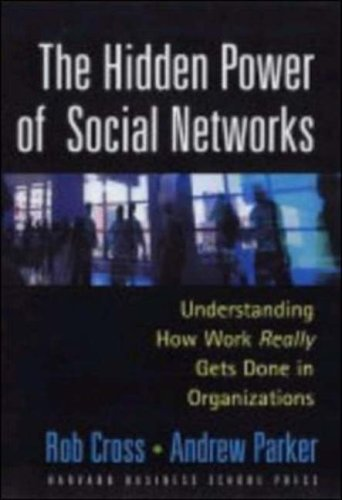 Hidden Power of Social Networks Understanding How Work Really Gets Done in Organizations  2004 edition cover