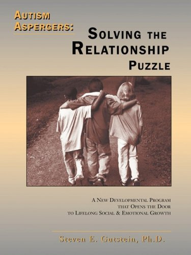 Autism / Asperger's - Solving the Relationship Puzzle A New Developmental Program that Opens the Door to Lifelong Social and Emotional Growth  2001 (Workbook) 9781885477705 Front Cover