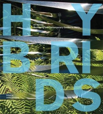 Hybrids Reshaping the Contemporary Garden in Metis  2007 9781894965705 Front Cover