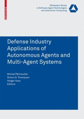 Defence Industry Applications of Autonomous Agents and Multi-Agent Systems   2008 9783764385705 Front Cover