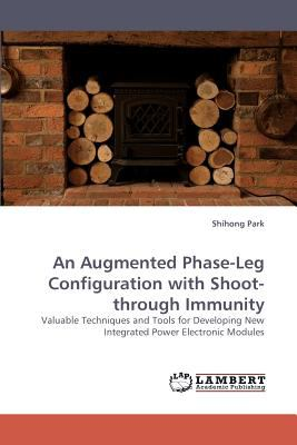 Augmented Phase-Leg Configuration with Shoot-Through Immunity  N/A 9783838338705 Front Cover
